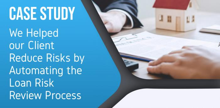 We Helped our Client Reduce Risks by Automating the Loan Risk Review Process